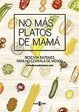 No más platos de mamá: Sesenta razones para no echarla de menos (Obras diversas)
