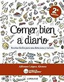Comer Bien A Diario - 2ª Edición (Larousse - Libros Ilustrados/ Prácticos - Gastronomía)